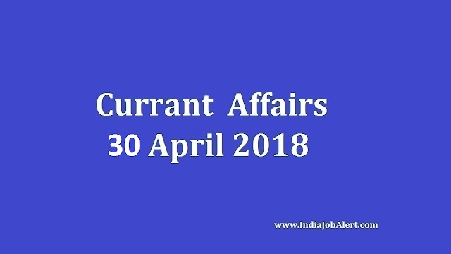 Exam Power: 30 April 2018 Today Current Affairs