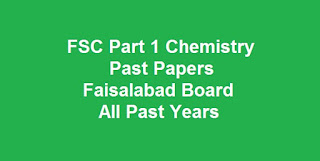 FSC Part 1 Chemistry Past Papers BISE Faisalabad Board Download All Past Years