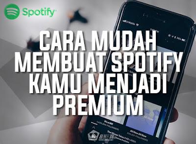 Cara Mudah Membuat Spotify Kamu Menjadi Premium Full Version