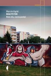 http://lubimyczytac.pl/ksiazka/264800/bialystok-biala-sila-czarna-pamiec