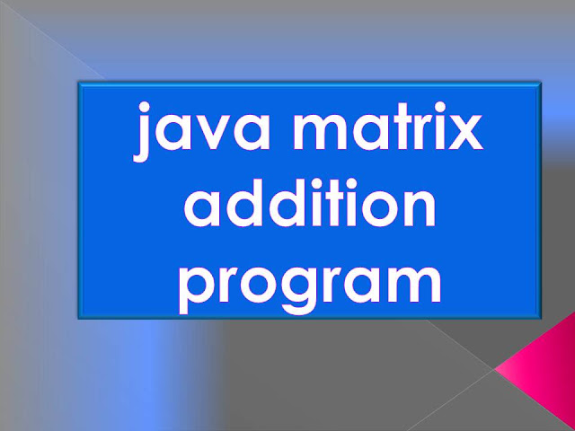 Addition of two matrices in Java