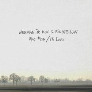 NEUMAN & KEN STRINGFELLOW - Bye fear! hi love