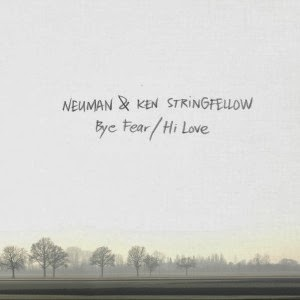 NEUMAN & KEN STRINGFELLOW - Bye fear! hi love