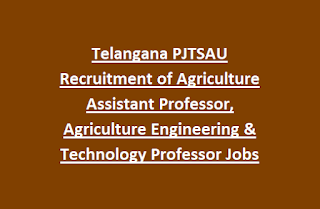 Telangana PJTSAU Recruitment of Agriculture Assistant Professor, Agriculture Engineering & Technology Professor Jobs Notification 2017
