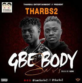 VIDEO: Tharbs2 - Gbe Body Sars