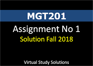 MGT201 Assignment No 1 Solution Fall 2018