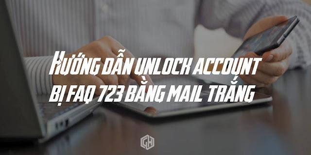 Hướng Dẫn Unlock FAQ 723 Bằng Email Trắng