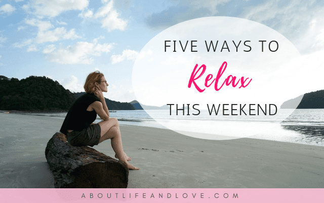 Five Ways To Relax This Weekend