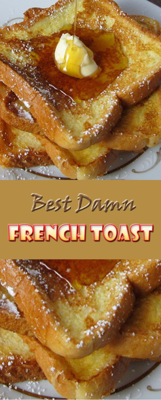 Best Damn French Toast Breakfast Recipe