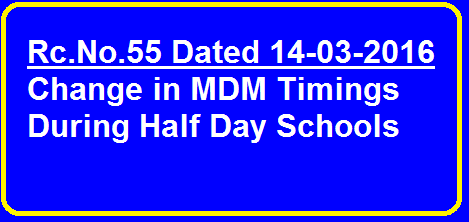 Rc.No.55 Dated 14-03-2016 Change in MDM Timings During Half Day Schools|Mid Day Meal Scheme |Request for Change of Mid Day Meal Timings During Half Day Schools-Instructionsrcno55-dated-14-03-2016-change-in-mdm-Timings-Hald-Day-Schools