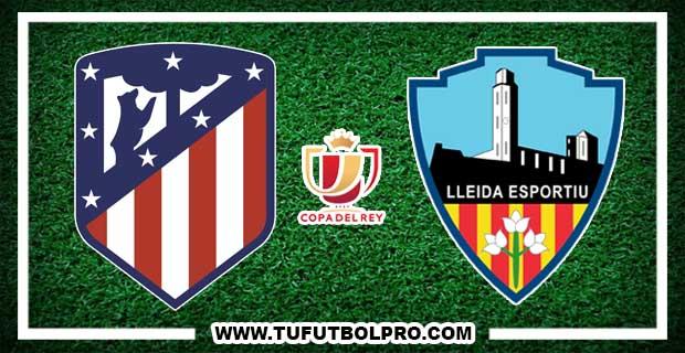 Ver Atlético Madrid vs Lleida EN VIVO Por Internet Hoy 9 de Enero de 2018