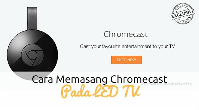 Cara Memasang Chromecast Pada TV LED