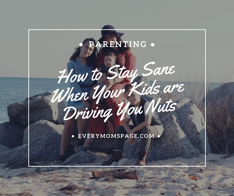 How to Stay Sane When Your Kids are Driving You Nuts