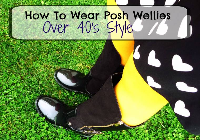 Posh Wellies: How To Wear Posh Wellies Over 40 Style