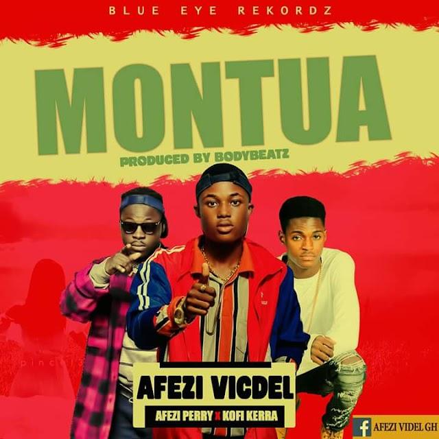 Afezi_Vicdel__Montua Feat. Afezi Perry & Kofi Kerra(Produced By Body Beatz)