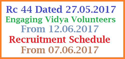 Rc 44 Vidya Volunteers Engaging Schedule from 12.06.2017-Recruitment Process from 7th June'17.  Govt of Telangana School Education Dept has ordered to engage 11428 Vidya volunteers in Telangana Schools Vide GO Rt No 86 Dated 25.05.2017. School Education Dept Instructed District Educational Officers in The Sate of all 31 Districts to follow engaging guidelines issued last year Vide GO Rt 97 Date 29.06.2017 rc-44-vidya-volunteers-engaging-schedule-telangana