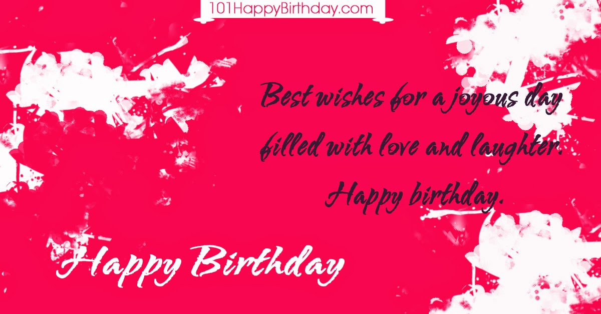 Best wishes for a joyous day filled with love and laughter Happy birthday