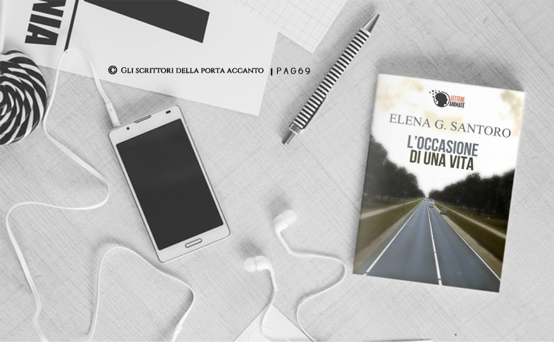 Pagina 69: L'occasione di una vita, di Elena Genero Santoro - Gli scrittori della porta accanto