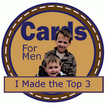 I made Top 3 at Cards For Men