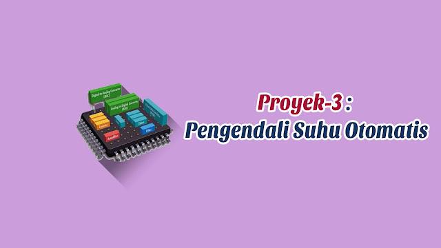 Praktek Proyek-3: Pengendali Suhu Otomatis Menggunakan Arduino