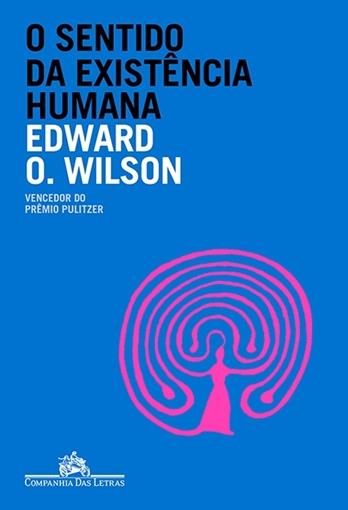 O sentido da existência humana - Edward O. Wilson