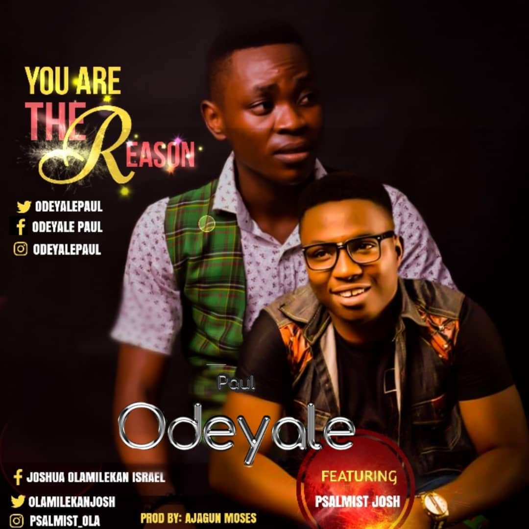 You Are The Reason. Paul Odeyale. Download. Psalmist Josh
