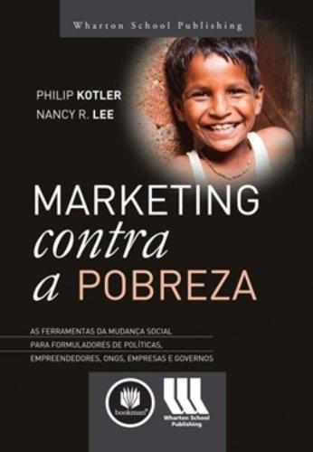 Marketing Contra a Pobreza - Philip Kotler, Nancy Lee
