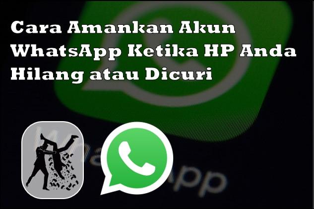Cara Amankan Akun WhatsApp Ketika HP Anda Hilang atau Dicuri