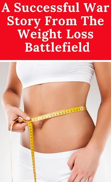 A Successful War Story From The Weight Loss Battlefield