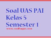 Soal Latihan UAS Agama Islam Kelas 5 Semester 1 2016 2017