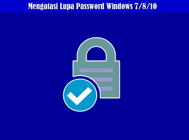 Cara Mengatasi Lupa Password Windows 7/8/10 Tanpa Install Ulang
