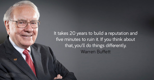 It takes 20 years to build a reputation and five minutes to ruin it. If you think about that, you will do things differently. - Warren Buffett