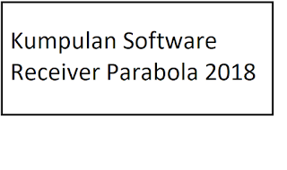 Kumpulan Software Receiver Parabola Terupdate Juni 2018
