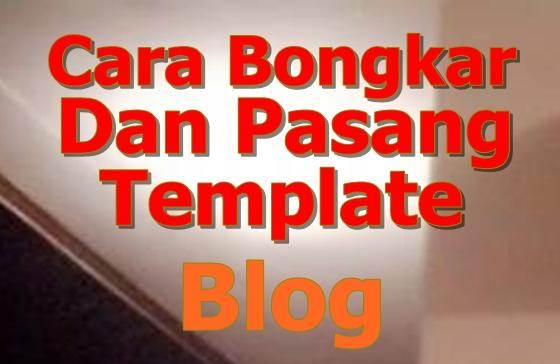 Cara mudah mengganti dan memasang template blog