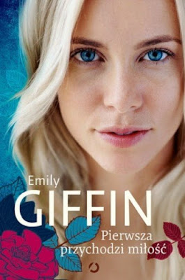 """""""Pierwsza przychodzi miłość"""" – Emily Giffin"""
