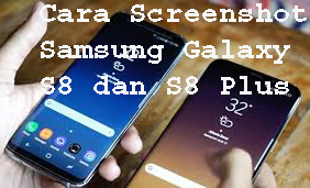 Cara Screenshot Samsung Galaxy S8 dan S8 Plus 1