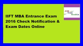 IIFT MBA Entrance Exam 2016 Check Notification & Exam Dates Online