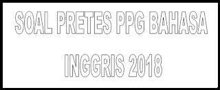 SOAL PRETES PPG BAHASA INGGRIS 2018