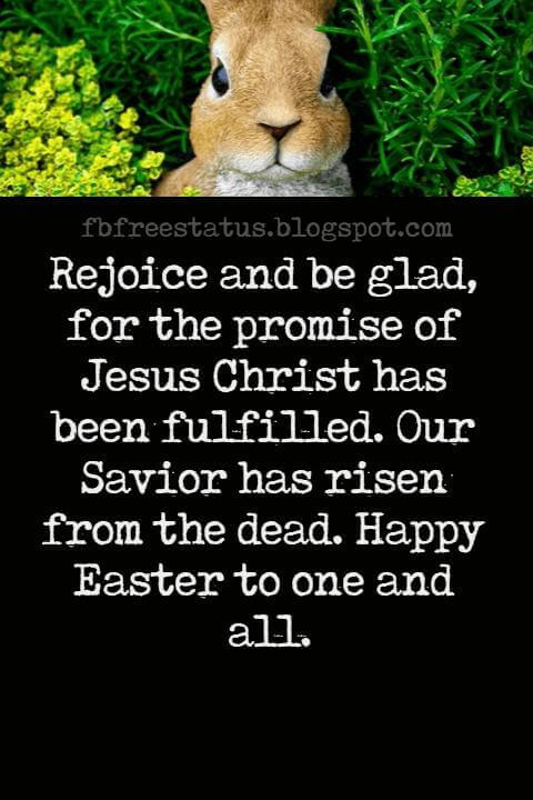 Happy Easter Messages, Rejoice and be glad, for the promise of Jesus Christ has been fulfilled. Our Savior has risen from the dead. Happy Easter to one and all.