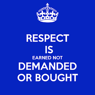 Respect is earned not demanded or bought