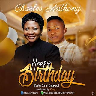 Music: Charles Anthony - Happy Birthday Pastor Sarah Omakwu (prod. by E'keyz) | @charlesonmic
