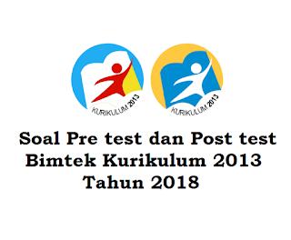 Download Soal Pre test dan Pos Test Bimtek Kurikulum 2013 Tahun 2018