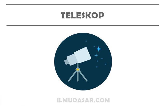Pengertian Teleskop, Sejarah Teleskop, Fungsi Teleskop, Jenis Teleskop