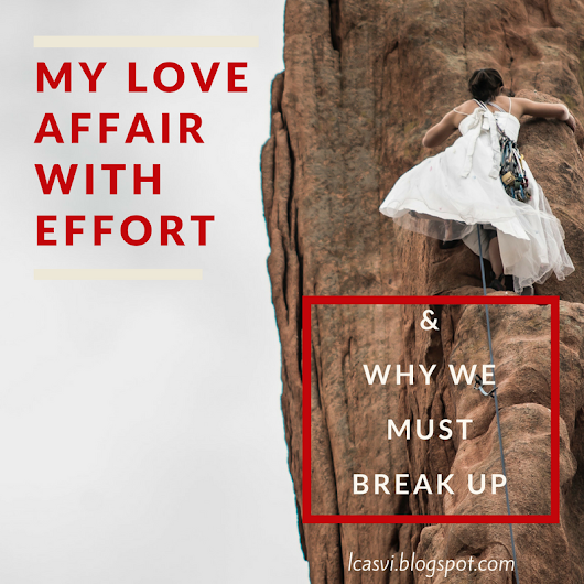 My Love Affair with Effort & Why We Must Break Up