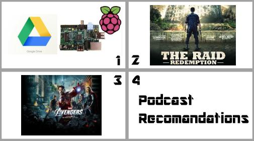 Episode 016 - Google Drive/Raspberry Pi, The Raid, The Avengers