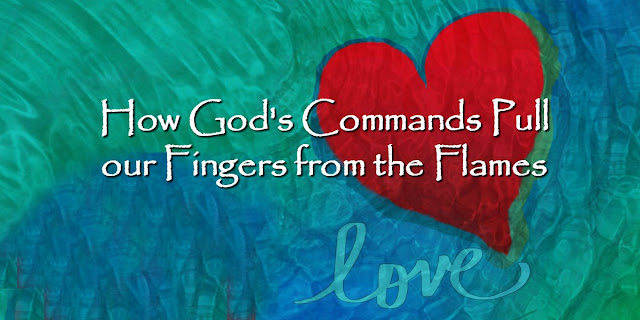 How God's Commands Pull our Fingers from the Flames