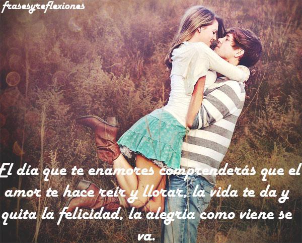 Frases Reflexiones El Amor Te Hace Reir Y Te Hace Llorar