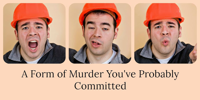 A Form of Murder You've Probably Committed (Matthew 5:21-22).