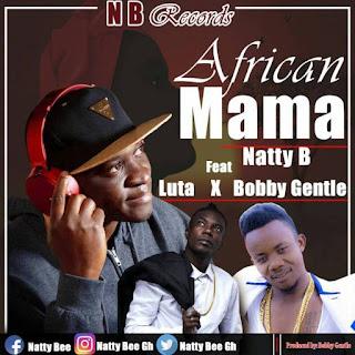 Natty Bee Ft. Luta x Bobby Gentle - African Mama