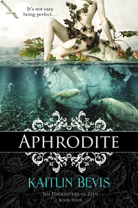 Aphrodite by Kaitlin bevis book four in the Daughters of Zeus series